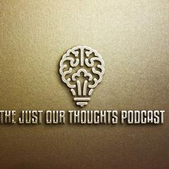 Just Our Thoughts Podcast