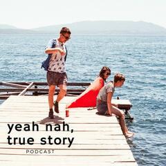 Yeah Nah, True Story