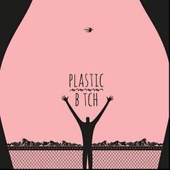 Plastic b*tch