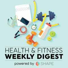 The Weekly Health & Fitness Digest