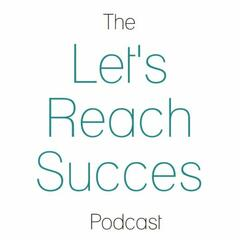 The Let's Reach Success Podcast
