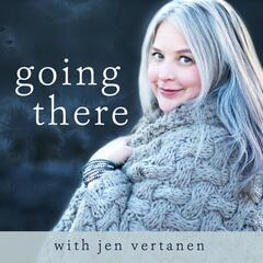 Going There with Jen Vertanen