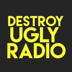Destroy Ugly Radio Podcast