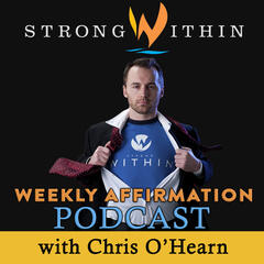 The Strong Within Daily Affirmation Podcast: Inspiration l Change l Confidence l Lifestyle Architect l Wellness & Self Help