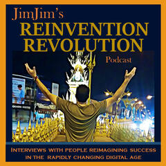 JimJim's Reinvention Revolution Podcast