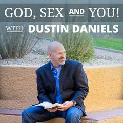 God, Sex & You! with Dustin Daniels