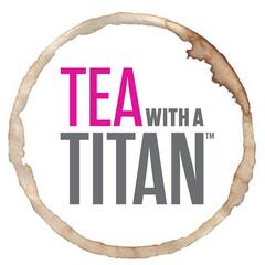 Tea with a Titan: Conversations Steeped in Greatness |Achievement |  Olympics | Olympians| Success | Athletes | Entrepreneurs | Actors | Authors  | Philanthropy | Business | Artists