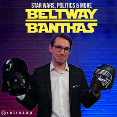 Beltway Banthas: Star Wars, Politics & More