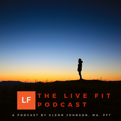 Live Fit Podcast: Holistic Health Coaching, Fitness, Nutrition, Weight  Control with Glenn Johnson