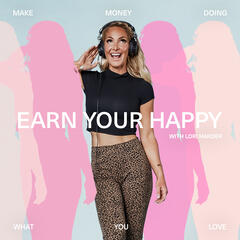 Earn Your Happy Podcast   Motivation   Self-Love   Entrepreneurship   Confidence   Fitness and Life Coaching with Lori Harder