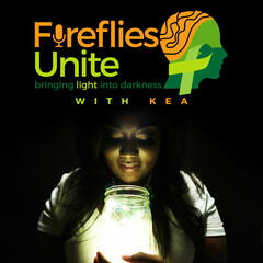 Fireflies Unite Podcast With Kea