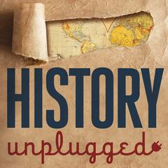 History Unplugged Podcast | American History, World History, World War 2, U.S. Presidents, Civil War