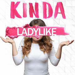 Kinda Ladylike Podcast
