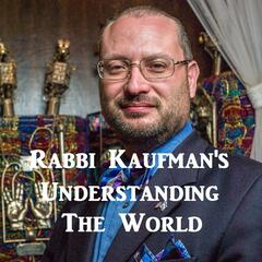 Rabbi Kaufman's Understanding The World