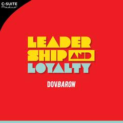 Dov Baron: Leadership and Loyalty Show for Fortune 500 Executives, Family Businesses, Leadership Speaker-Consultant, Business Management, Human Resources, Millennial Generation Leaders