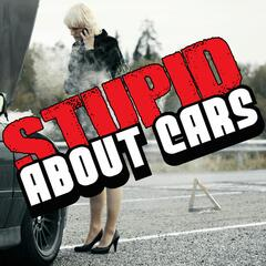Stupid About Cars