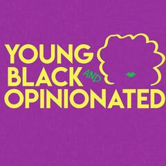 Young, Black, and Opinionated