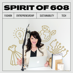 Spirit of 608: Fashion, Entrepreneurship, Sustainability + Tech