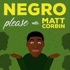 Negro Please with Matt Corbin