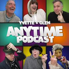Yvette and Glen's Anytime Podcast Show
