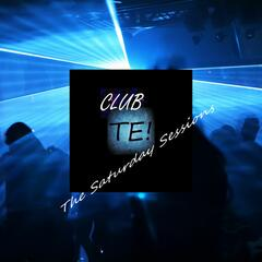 CLUB TE - The Saturday Sessions