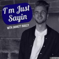 I'm Just Sayin with Jarrett Bailey