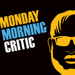 MONDAY MORNING CRITIC PODCAST.