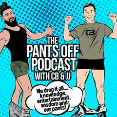 The Pants Off Podcast with CB & JJ