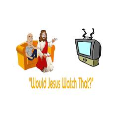 Would Jesus Watch That? Movies, Television, Books, Entertainment