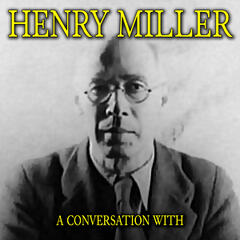 A Conversation With Henry Miller Part 10