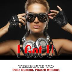 I Got U: Tribute to Duke Dumont, Pharrell Williams