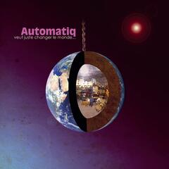 Automatiq veut juste changer le monde et baiser ta femme