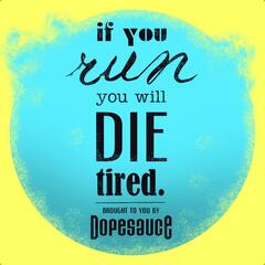 If You Run, You Will Die Tired.