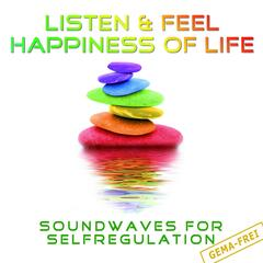 Listen & Feel Happiness of Life