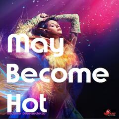 May Become Hot