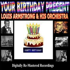 Your Birthday Present - Louis Armstrong & His Orchestra