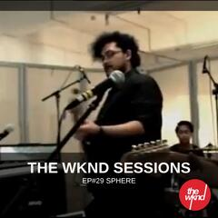 The Wknd Sessions Ep. 29: Sphere