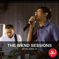 The Wknd Sessions Ep. 64: Iqbal M