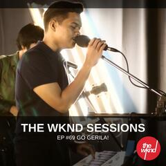 The Wknd Sessions Ep. 69: Go Gerila!