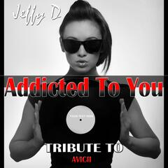 Addicted to You: Tribute to Avicii