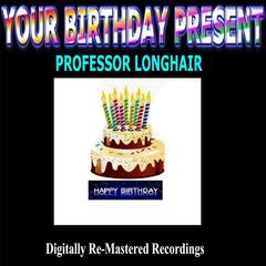 Your Birthday Present - Professor Longhair
