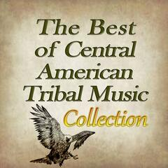 The Best of Central American Tribal Music Collection