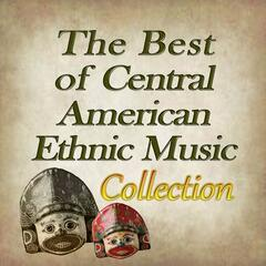 The Best Of Central American Ethnic Music Collection