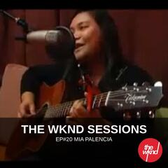 The Wknd Sessions Ep. 20: Mia Palencia
