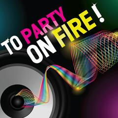 To Party On Fire!