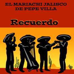 El Mariachi Jalisco de Pepe Villa Recuerdo