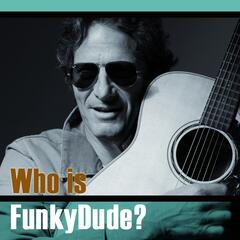 Who Is FunkyDude?