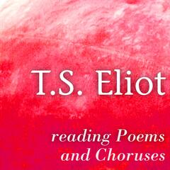 T. S. Eliot Reading Poems and Choruses