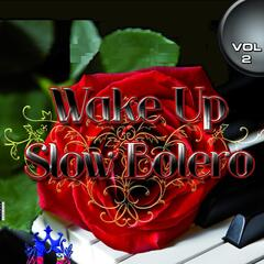 Wake Up Slow Bolero