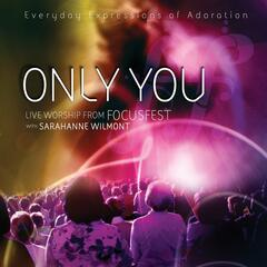 Only You - Live Worship from Focusfest With Sarahanne Wilmont
